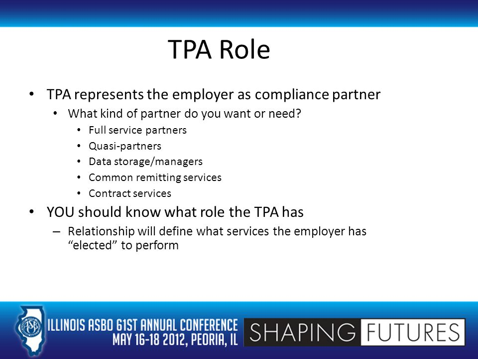 TPA Role TPA represents the employer as compliance partner What kind of partner do you want or need.