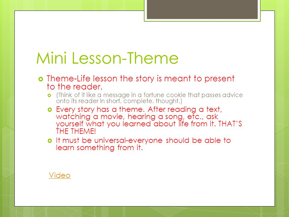 Mini Lesson-Theme  Theme-Life lesson the story is meant to present to the reader.