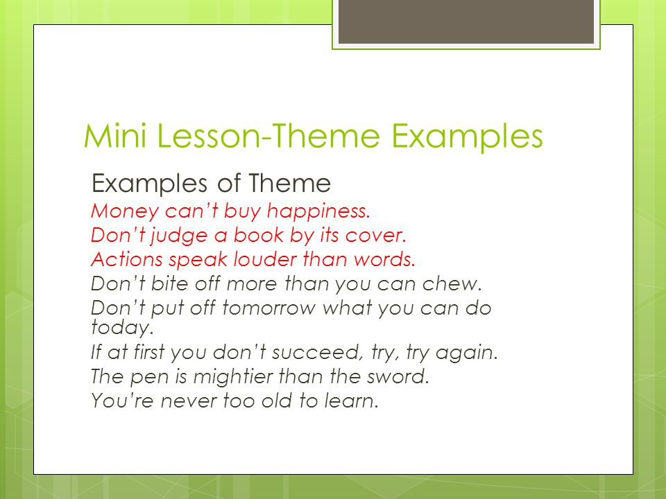 Mini Lesson-Theme Examples Examples of Theme Money can't buy happiness.