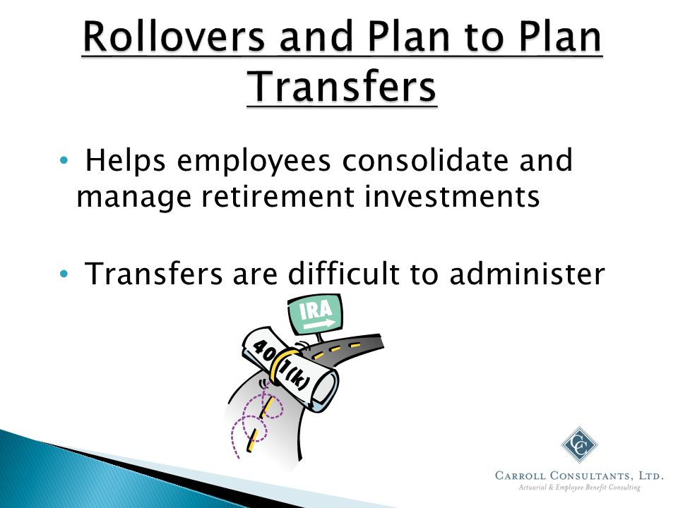 Helps employees consolidate and manage retirement investments Transfers are difficult to administer