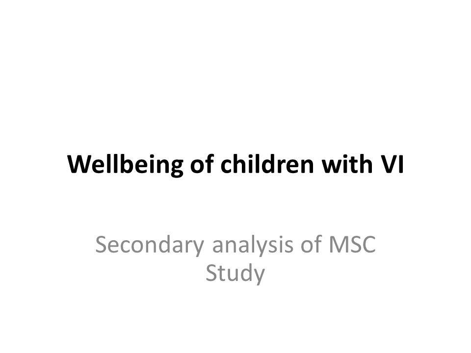 Wellbeing of children with VI Secondary analysis of MSC Study