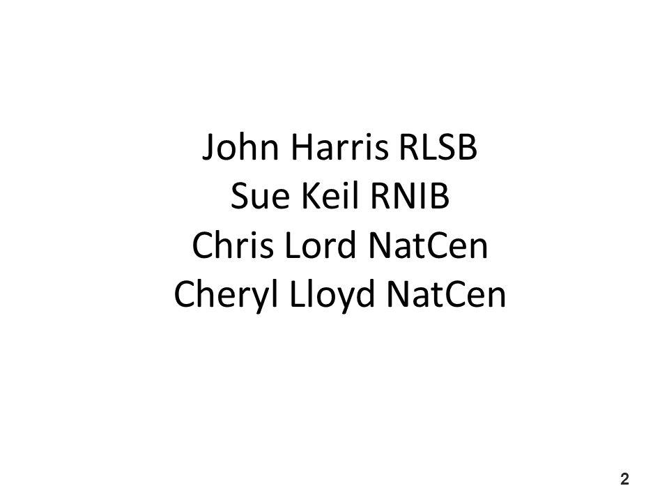 John Harris RLSB Sue Keil RNIB Chris Lord NatCen Cheryl Lloyd NatCen 2