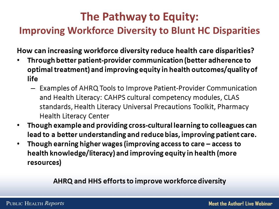 The Pathway to Equity: Improving Workforce Diversity to Blunt HC Disparities How can increasing workforce diversity reduce health care disparities.