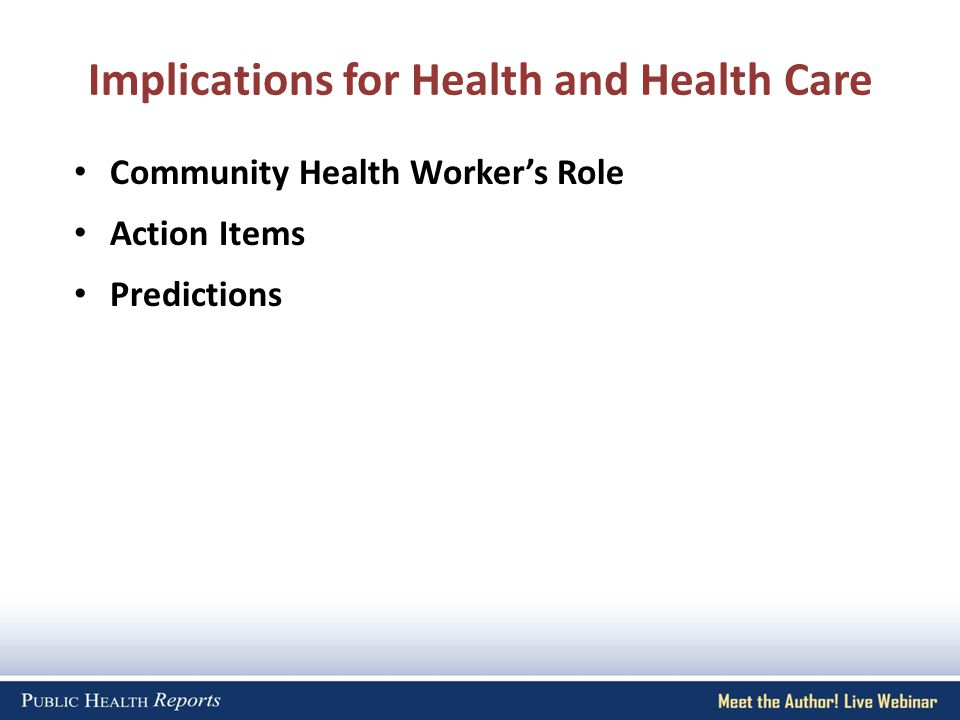 Implications for Health and Health Care Community Health Worker's Role Action Items Predictions