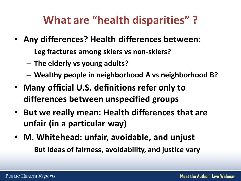 What are health disparities . Any differences.