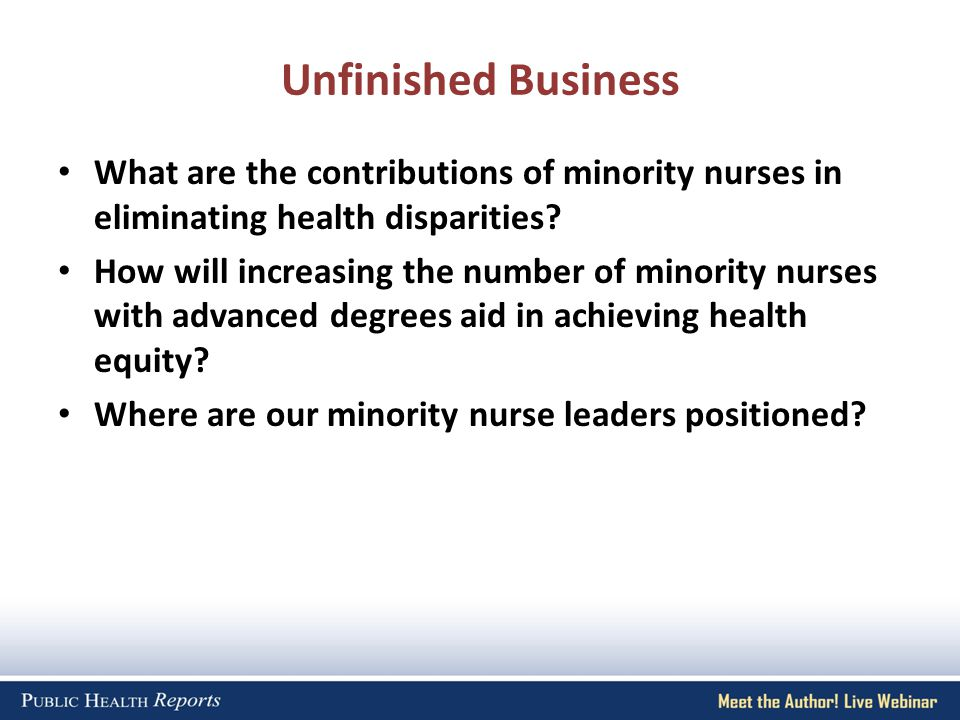 Unfinished Business What are the contributions of minority nurses in eliminating health disparities.