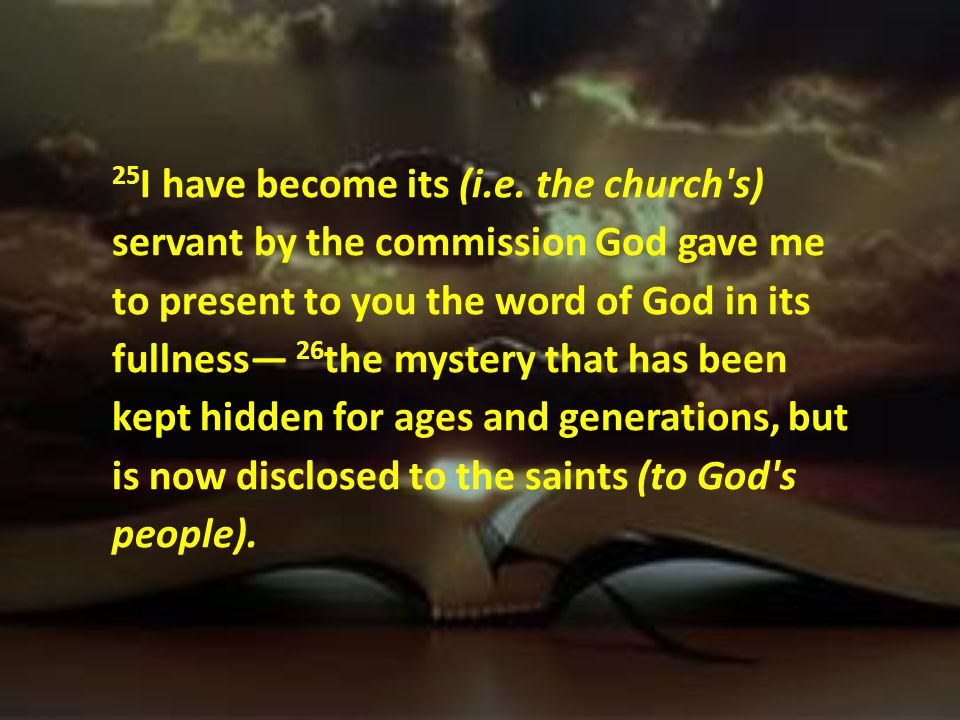 26 the mystery that has been kept hidden for ages and generations, but is now disclosed to the saints.