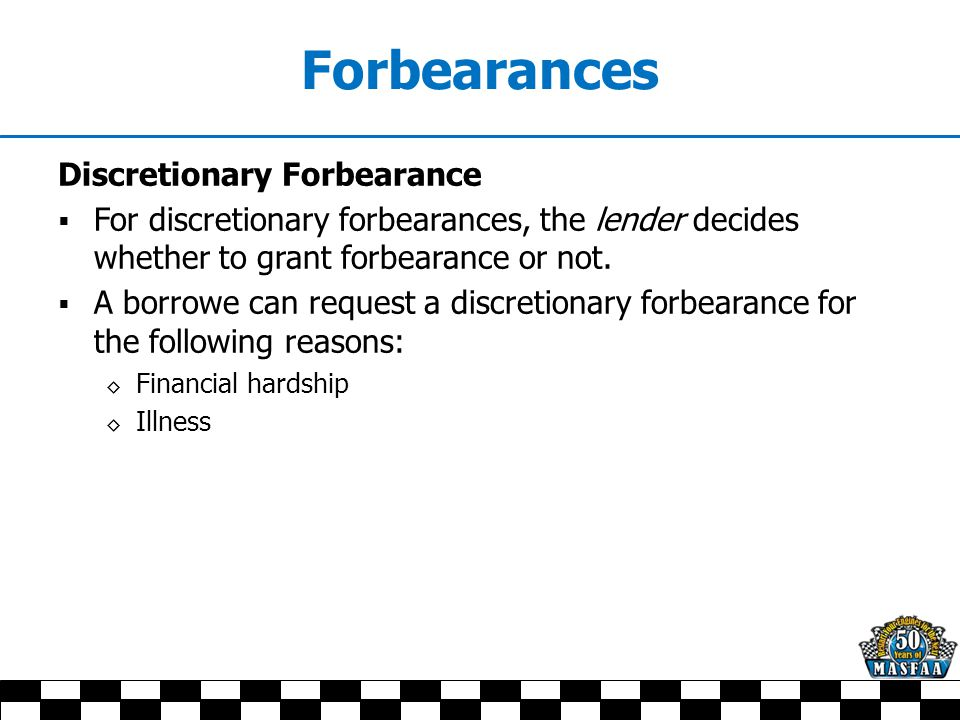 Forbearances Discretionary Forbearance  For discretionary forbearances, the lender decides whether to grant forbearance or not.