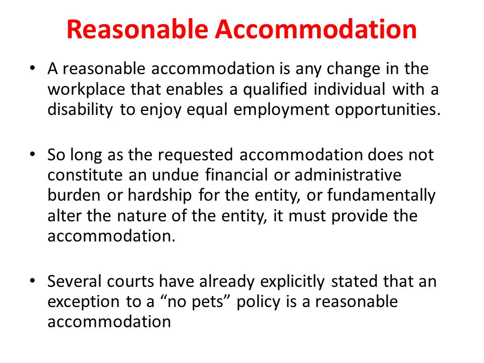 Reasonable Accommodation A reasonable accommodation is any change in the workplace that enables a qualified individual with a disability to enjoy equal employment opportunities.