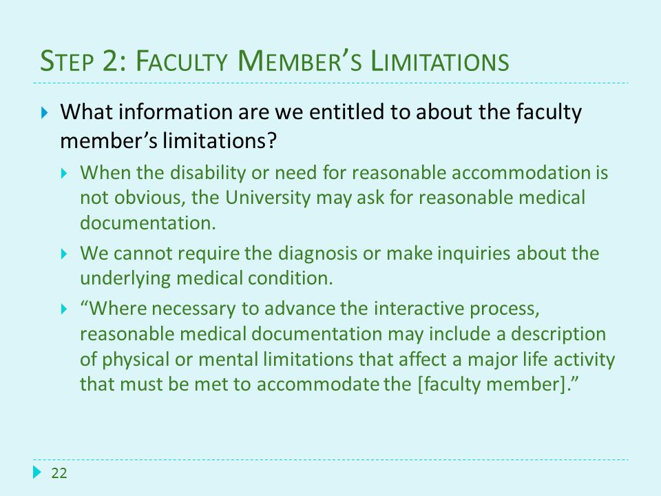 S TEP 2: F ACULTY M EMBER ' S L IMITATIONS 22  What information are we entitled to about the faculty member's limitations?  When the disability or n