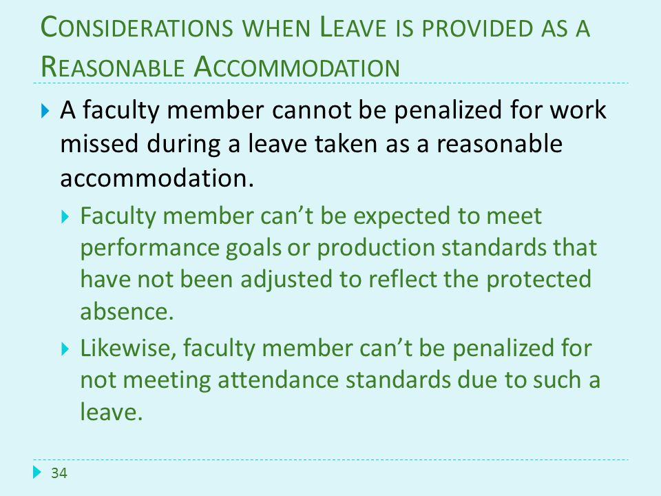 34  A faculty member cannot be penalized for work missed during a leave taken as a reasonable accommodation.  Faculty member can't be expected to me