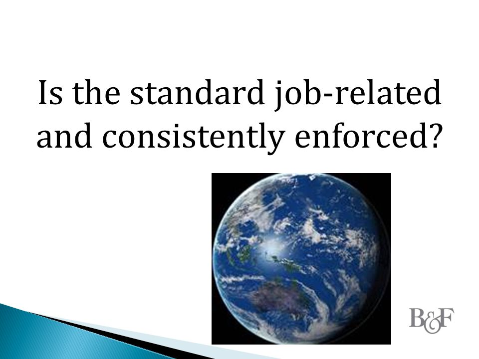 Is the standard job-related and consistently enforced