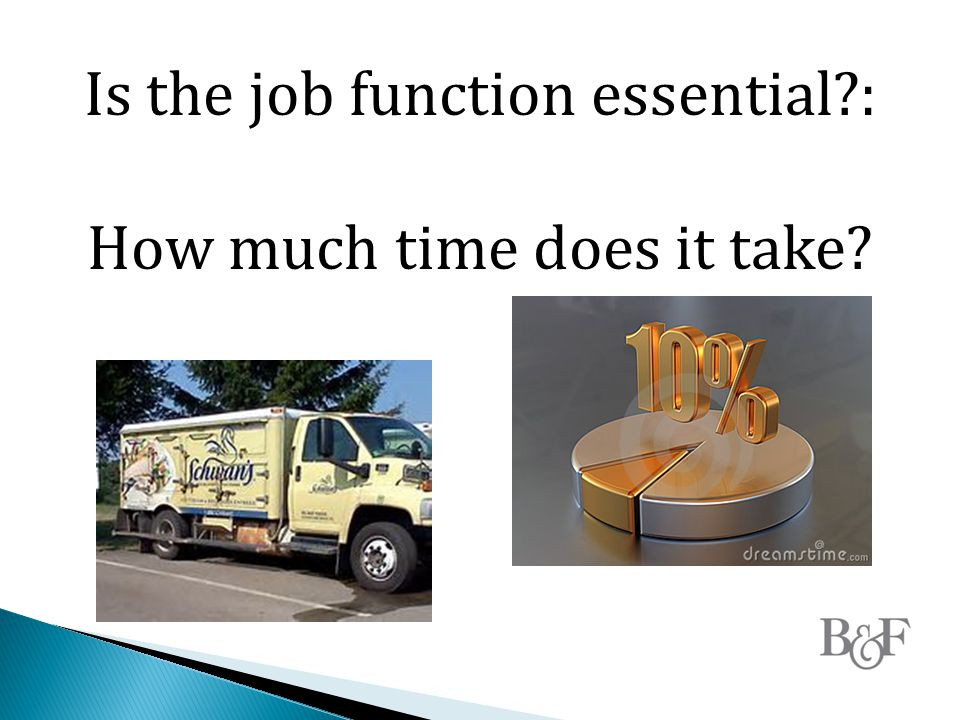 Is the job function essential : How much time does it take