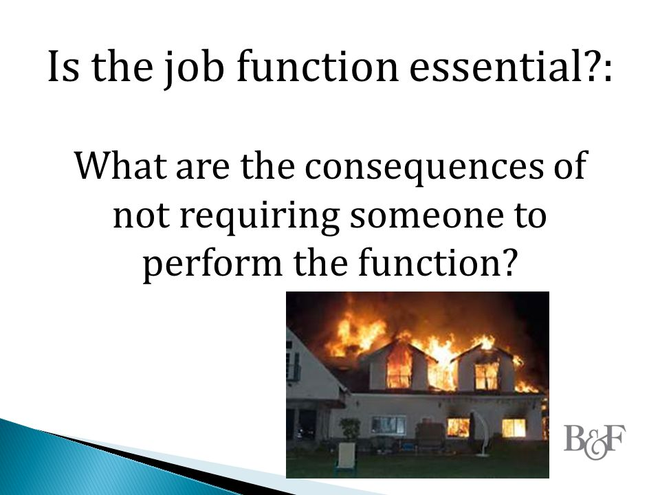 Is the job function essential?: What are the consequences of not requiring someone to perform the function?
