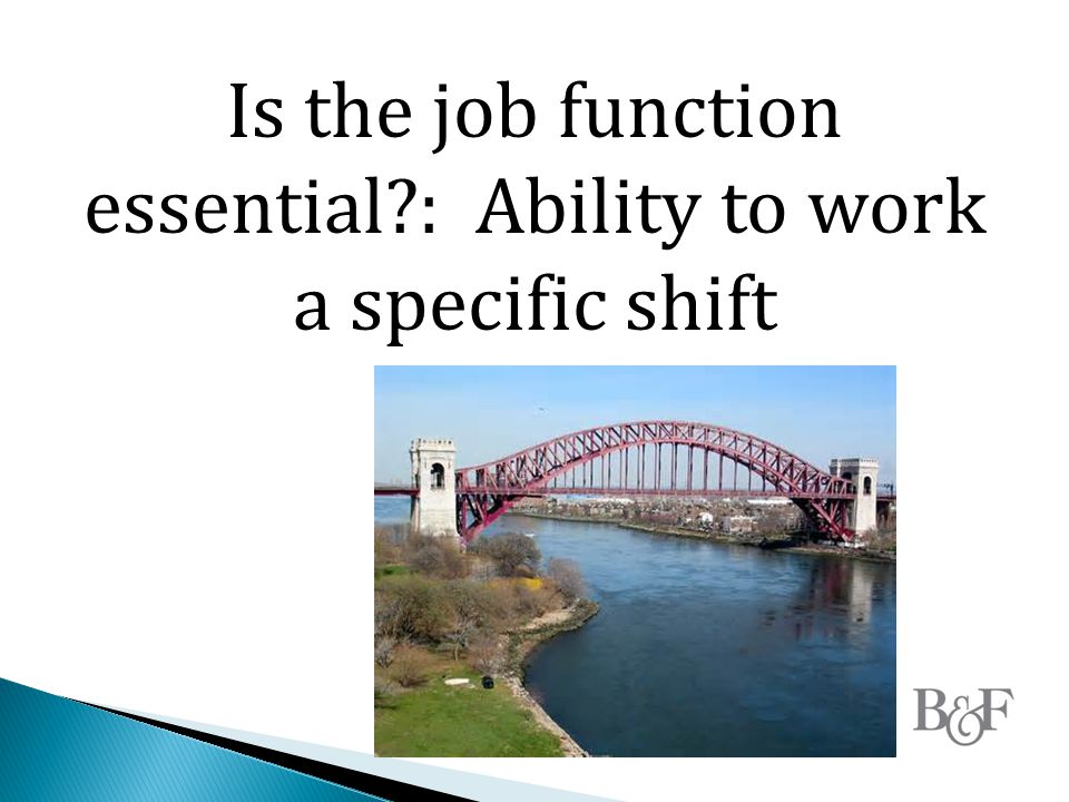 Is the job function essential : Ability to work a specific shift