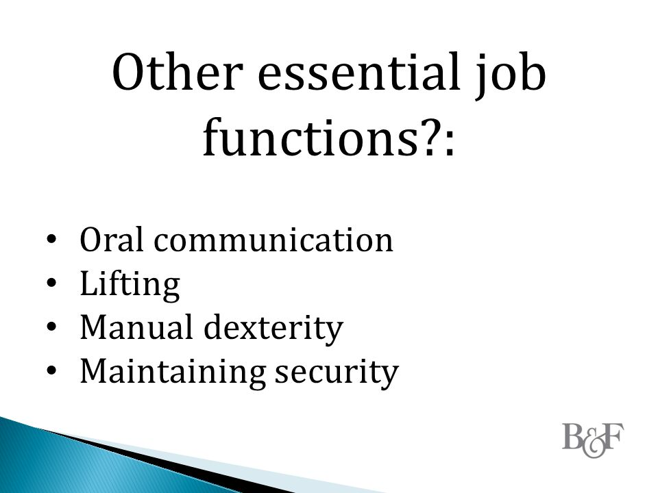 Other essential job functions : Oral communication Lifting Manual dexterity Maintaining security