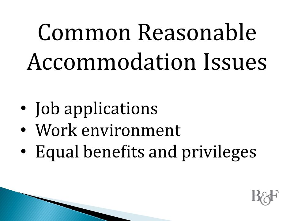 Common Reasonable Accommodation Issues Job applications Work environment Equal benefits and privileges