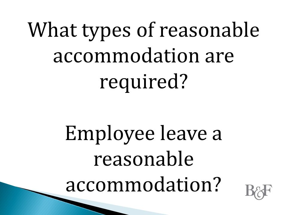 What types of reasonable accommodation are required Employee leave a reasonable accommodation