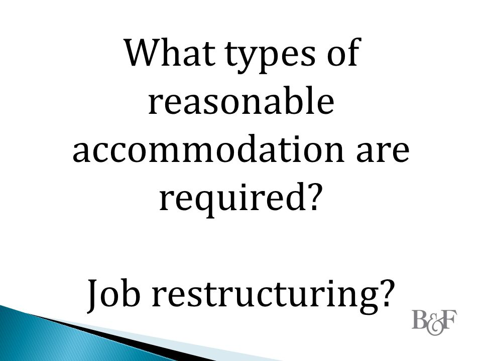 What types of reasonable accommodation are required? Job restructuring?