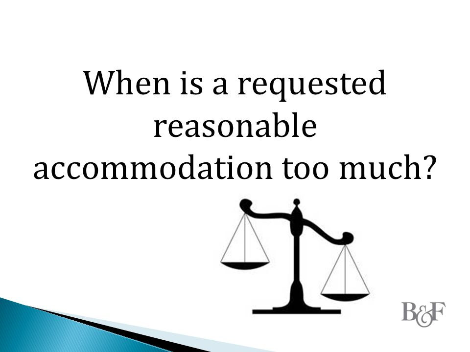 When is a requested reasonable accommodation too much?