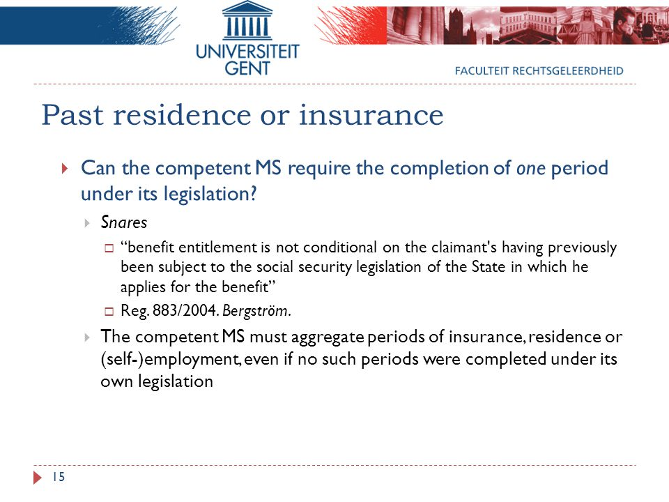 Past residence or insurance  Can the competent MS require the completion of one period under its legislation.