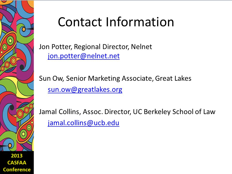 Contact Information Jon Potter, Regional Director, Nelnet jon.potter@nelnet.net jon.potter@nelnet.net Sun Ow, Senior Marketing Associate, Great Lakes sun.ow@greatlakes.org Jamal Collins, Assoc.