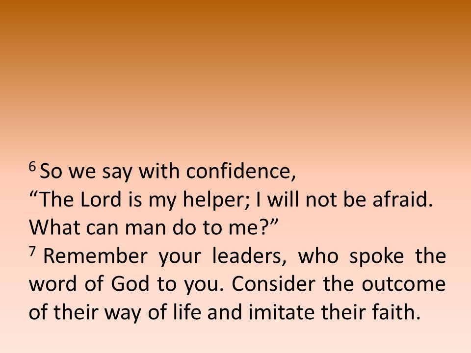 6 So we say with confidence, The Lord is my helper; I will not be afraid.