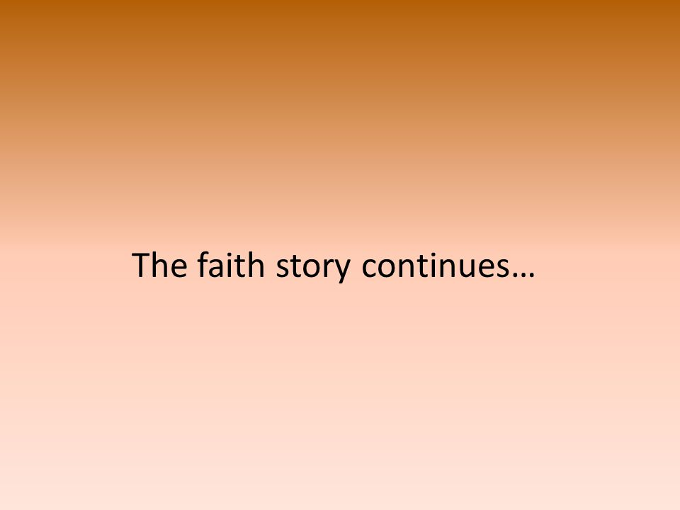 The faith story continues…