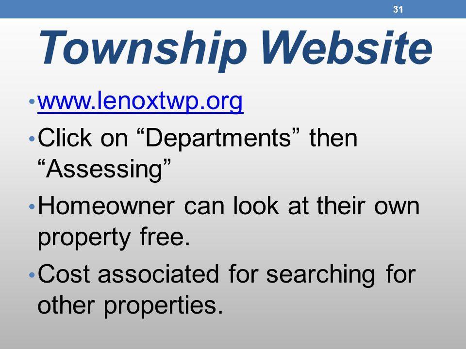 Township Website 31 www.lenoxtwp.org Click on Departments then Assessing Homeowner can look at their own property free.