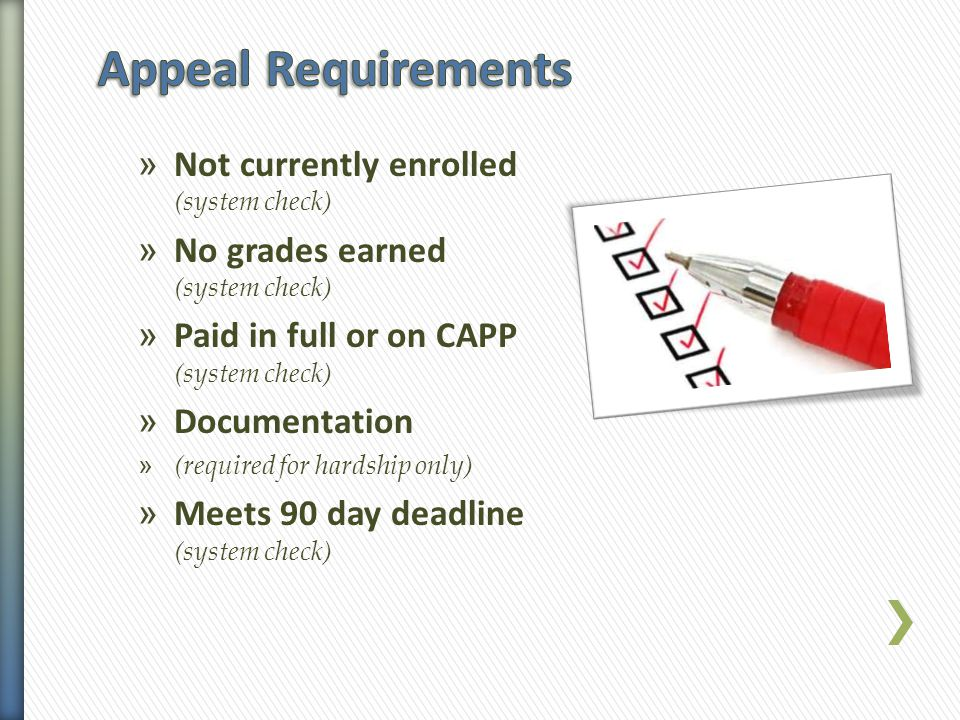 » Not currently enrolled (system check) » No grades earned (system check) » Paid in full or on CAPP (system check) » Documentation » (required for har