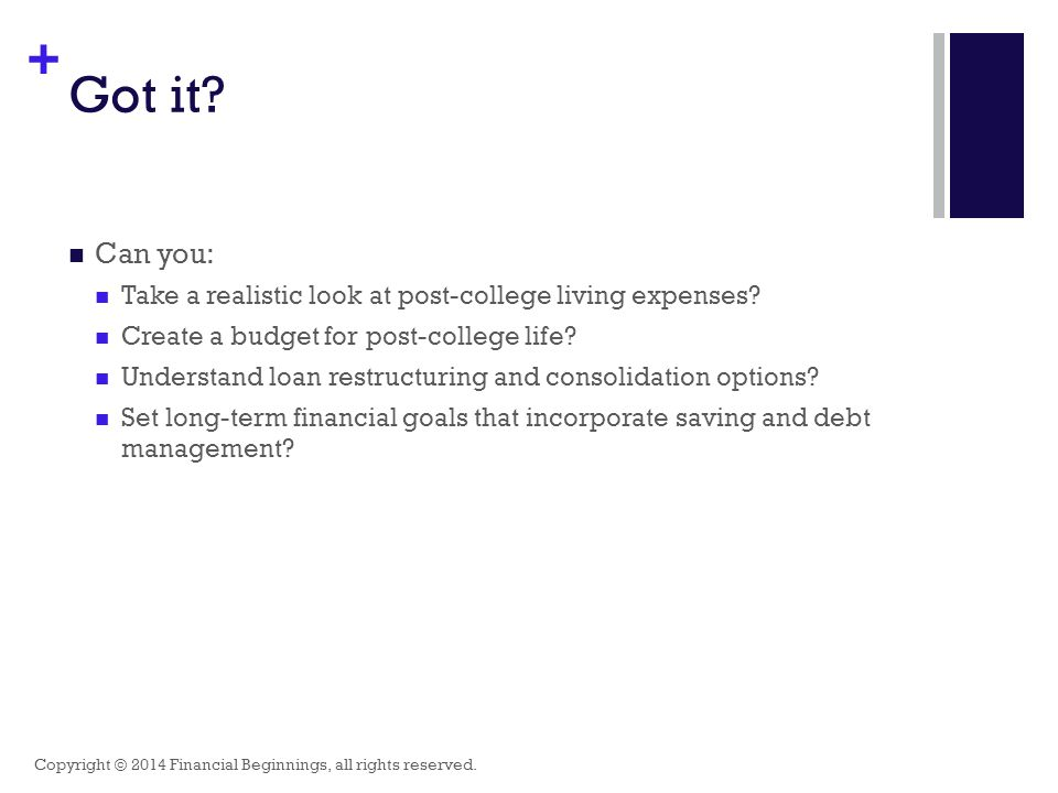 + Got it. Can you: Take a realistic look at post-college living expenses.