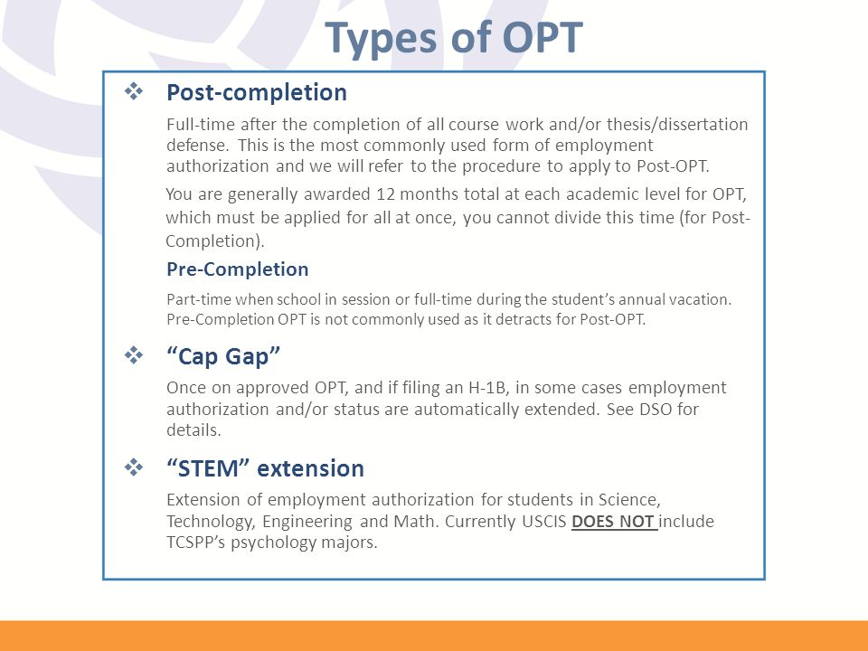 Types of OPT  Post-completion Full-time after the completion of all course work and/or thesis/dissertation defense. This is the most commonly used fo