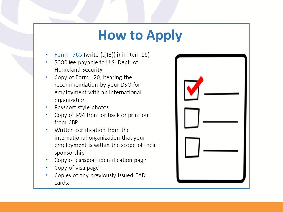 How to Apply Form I-765 (write (c)(3)(ii) in item 16) Form I-765 $380 fee payable to U.S. Dept. of Homeland Security Copy of Form I-20, bearing the re