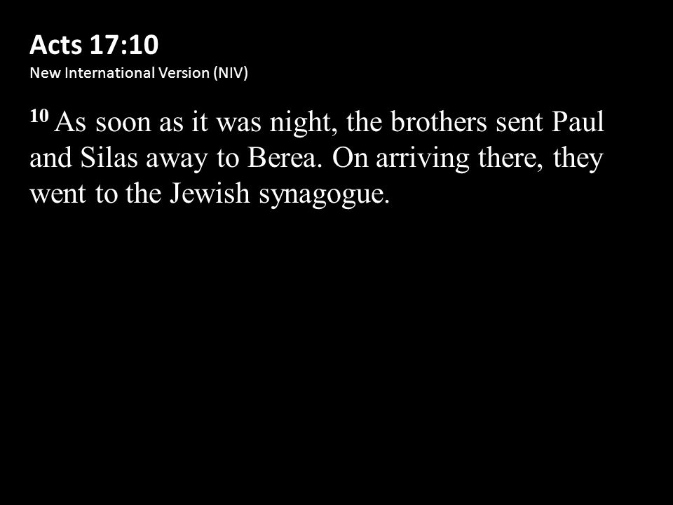 Acts 17:10 New International Version (NIV) 10 As soon as it was night, the brothers sent Paul and Silas away to Berea.