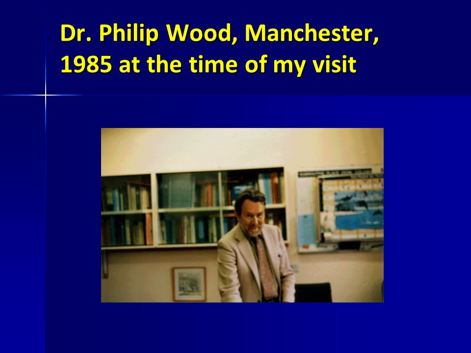 Dr. Philip Wood, Manchester, 1985 at the time of my visit