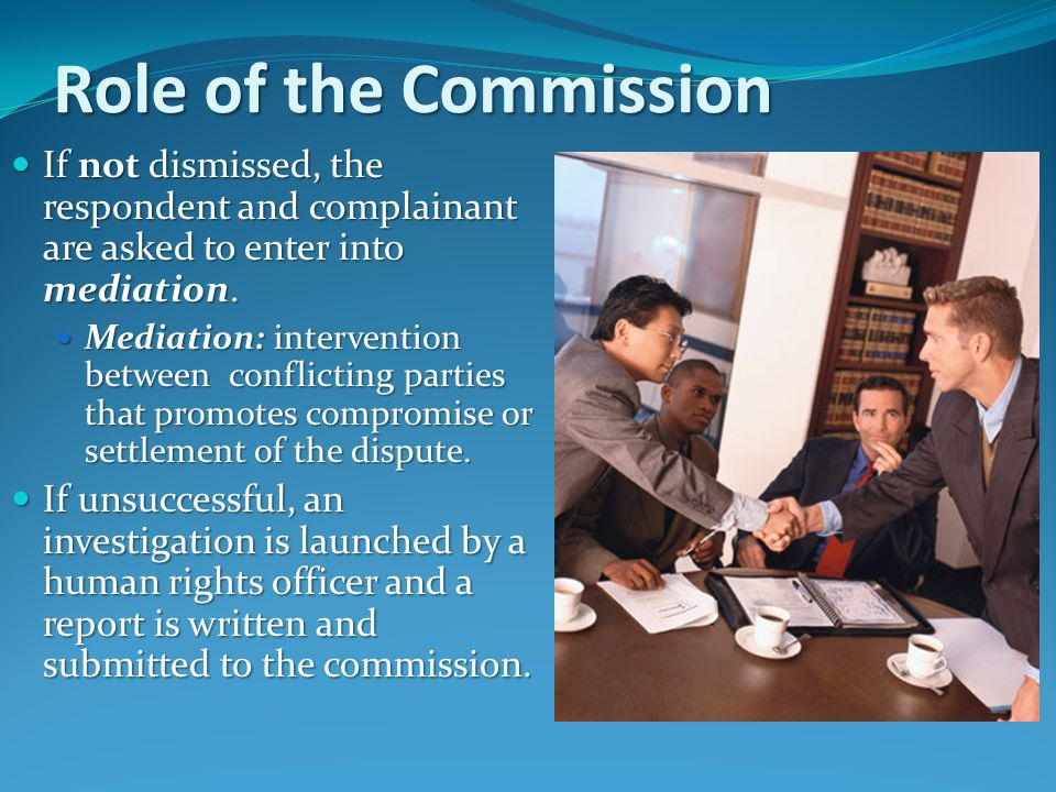 Role of the Commission If not dismissed, the respondent and complainant are asked to enter into mediation.