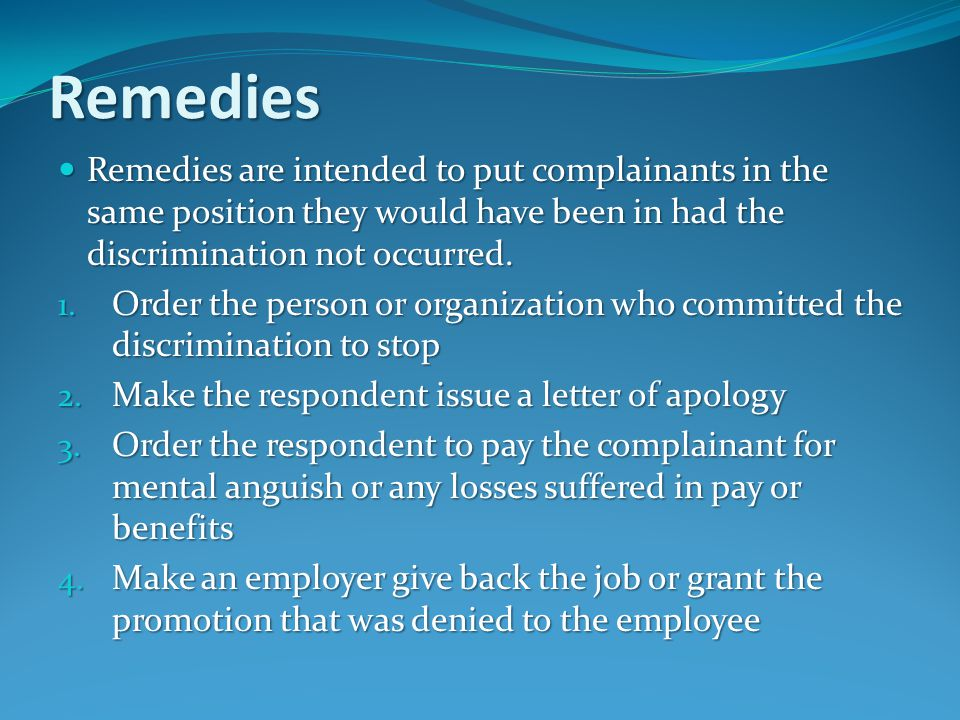 Remedies Remedies are intended to put complainants in the same position they would have been in had the discrimination not occurred.