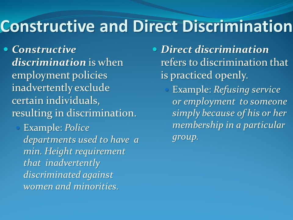 Constructive and Direct Discrimination Constructive discrimination is when employment policies inadvertently exclude certain individuals, resulting in discrimination.