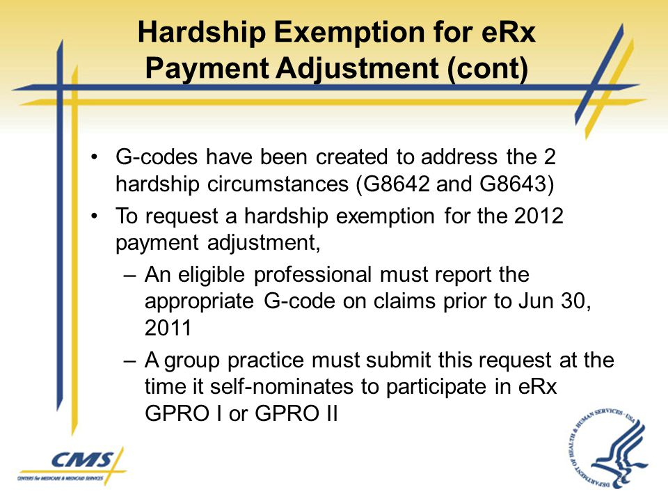 Hardship Exemption for eRx Payment Adjustment (cont) G-codes have been created to address the 2 hardship circumstances (G8642 and G8643) To request a hardship exemption for the 2012 payment adjustment, –An eligible professional must report the appropriate G-code on claims prior to Jun 30, 2011 –A group practice must submit this request at the time it self-nominates to participate in eRx GPRO I or GPRO II 31