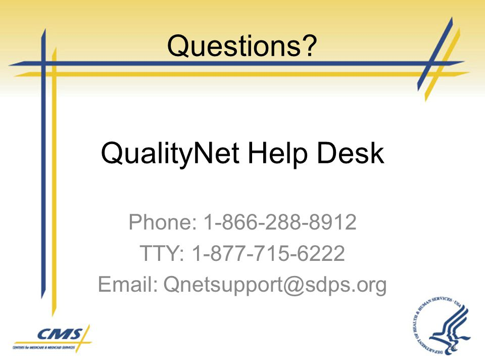 QualityNet Help Desk Phone: 1-866-288-8912 TTY: 1-877-715-6222 Email: Qnetsupport@sdps.org 38 Questions?