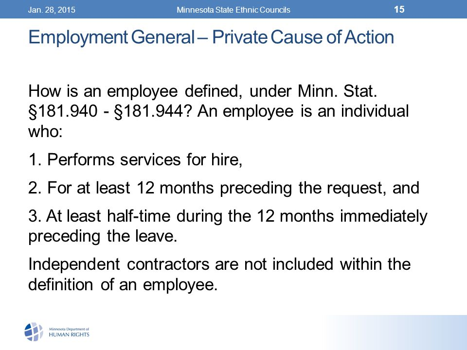 Jan. 28, 2015Minnesota State Ethnic Councils 15 Employment General – Private Cause of Action How is an employee defined, under Minn. Stat. §181.940 -