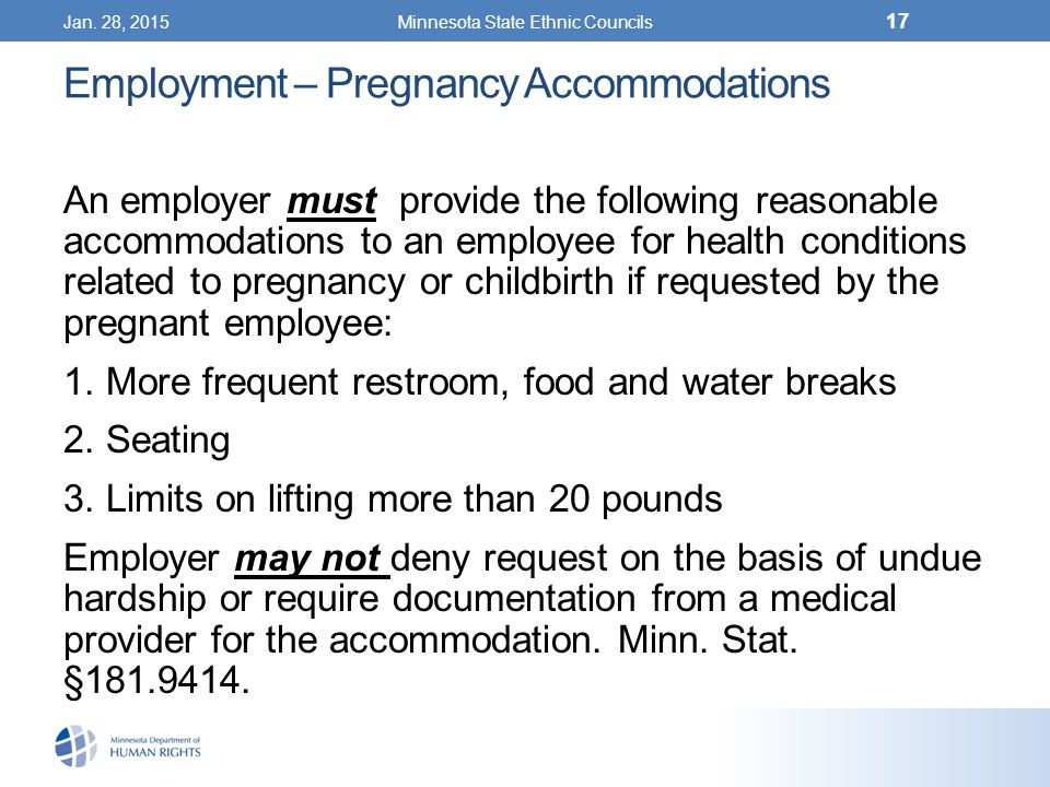 Jan. 28, 2015Minnesota State Ethnic Councils 17 Employment – Pregnancy Accommodations An employer must provide the following reasonable accommodations