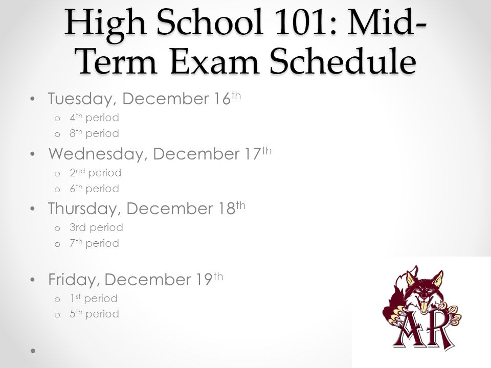 High School 101: Senior Final Exam Schedule Monday, May 18 th o 2 nd period: 8:20 am – 9:10 am o 8 th period: 2:00 pm – 2:55 pm Tuesday, May 19 th o 4 th period: 10:20 am – 11:10 am o 7 th period: 1:05 pm – 1:55 pm Wednesday, May 20 th o 3 rd period: 9:15 am – 10:15 am o 6 th period: 12:10 pm – 1:00 pm Thursday, May 21 st o 1 st period: 7:25 am – 8:15 am o 5 th period: 11:15 am – 12:05