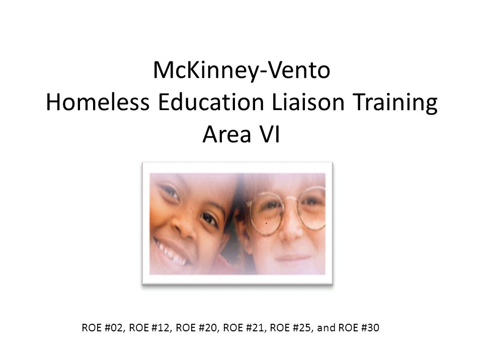 McKinney-Vento Homeless Education Liaison Training Area VI ROE #02, ROE #12, ROE #20, ROE #21, ROE #25, and ROE #30
