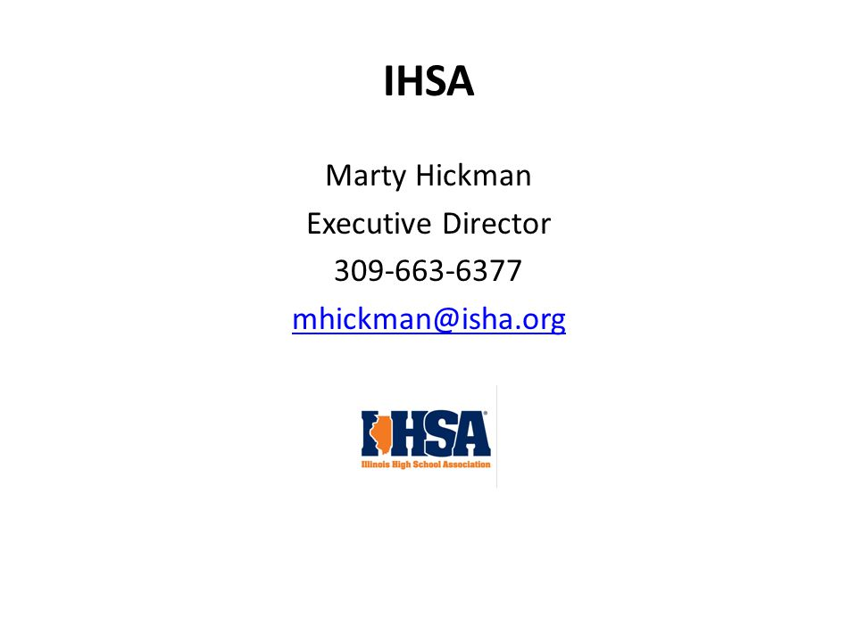 IHSA Marty Hickman Executive Director 309-663-6377 mhickman@isha.org