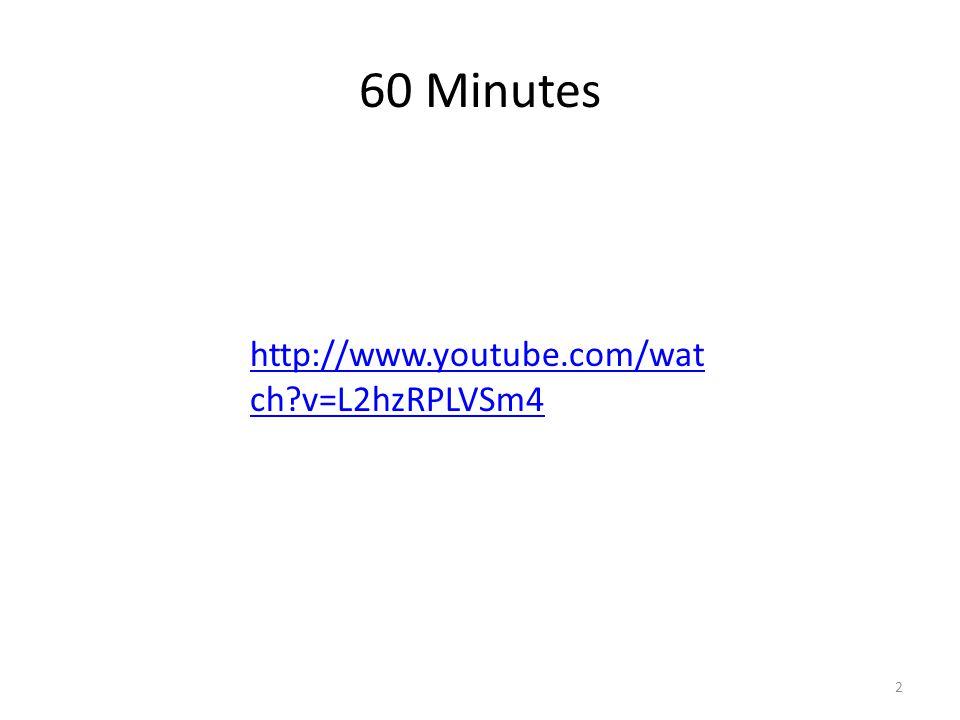 60 Minutes 2 http://www.youtube.com/wat ch?v=L2hzRPLVSm4
