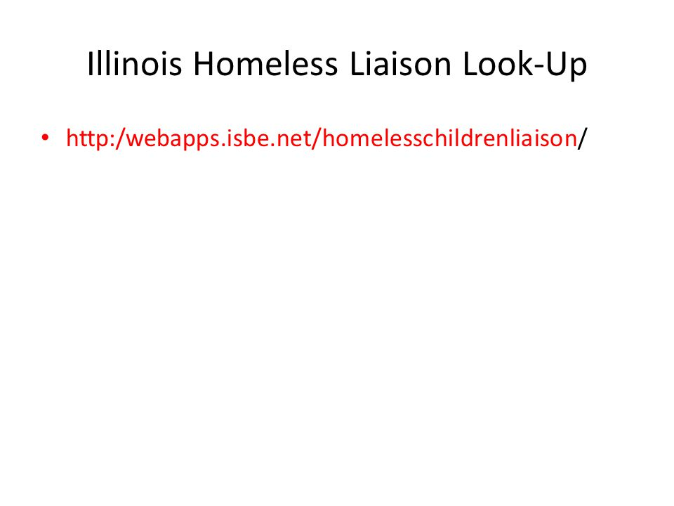 Illinois Homeless Liaison Look-Up http:/webapps.isbe.net/homelesschildrenliaison/