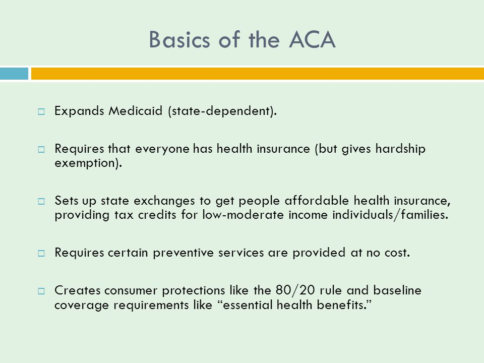Basics of the ACA  Expands Medicaid (state-dependent).