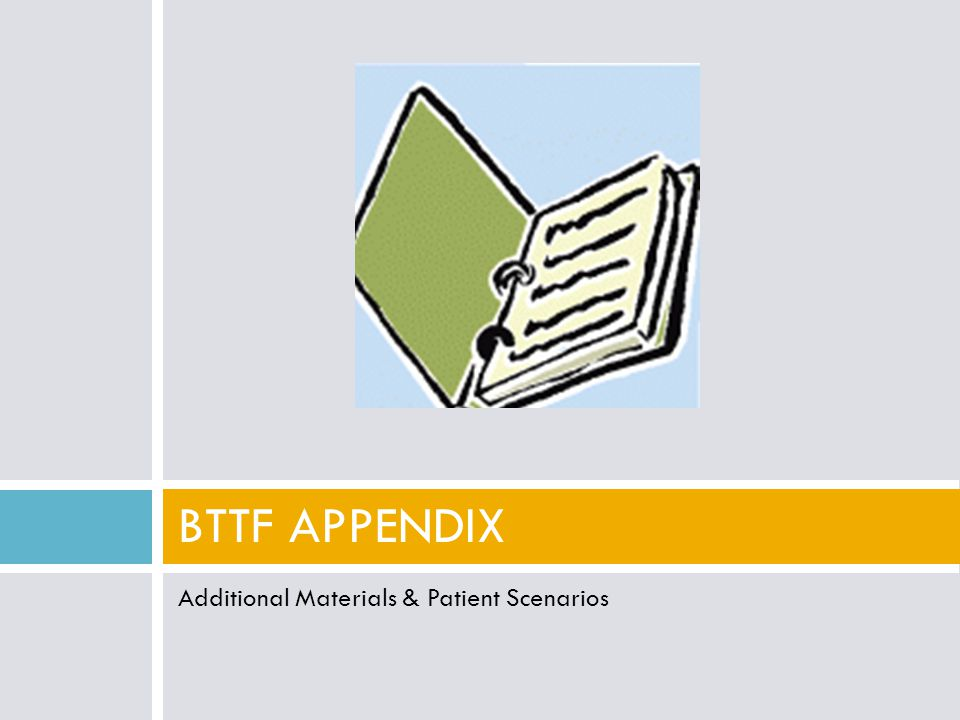 Additional Materials & Patient Scenarios BTTF APPENDIX