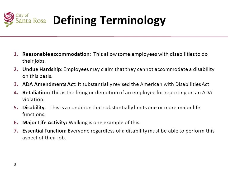 Defining Terminology 1.Reasonable accommodation: This allow some employees with disabilities to do their jobs. 2.Undue Hardship: Employees may claim t